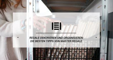 Regale dekorieren und organisieren: Die besten Tipps von Master Regale