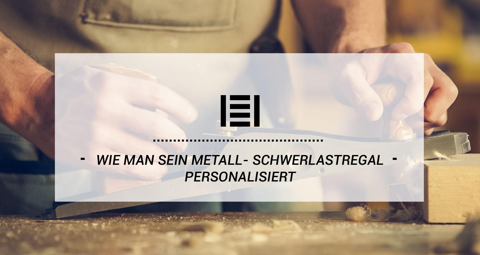 Wie man sein Metall- Schwerlastregal personalisiert