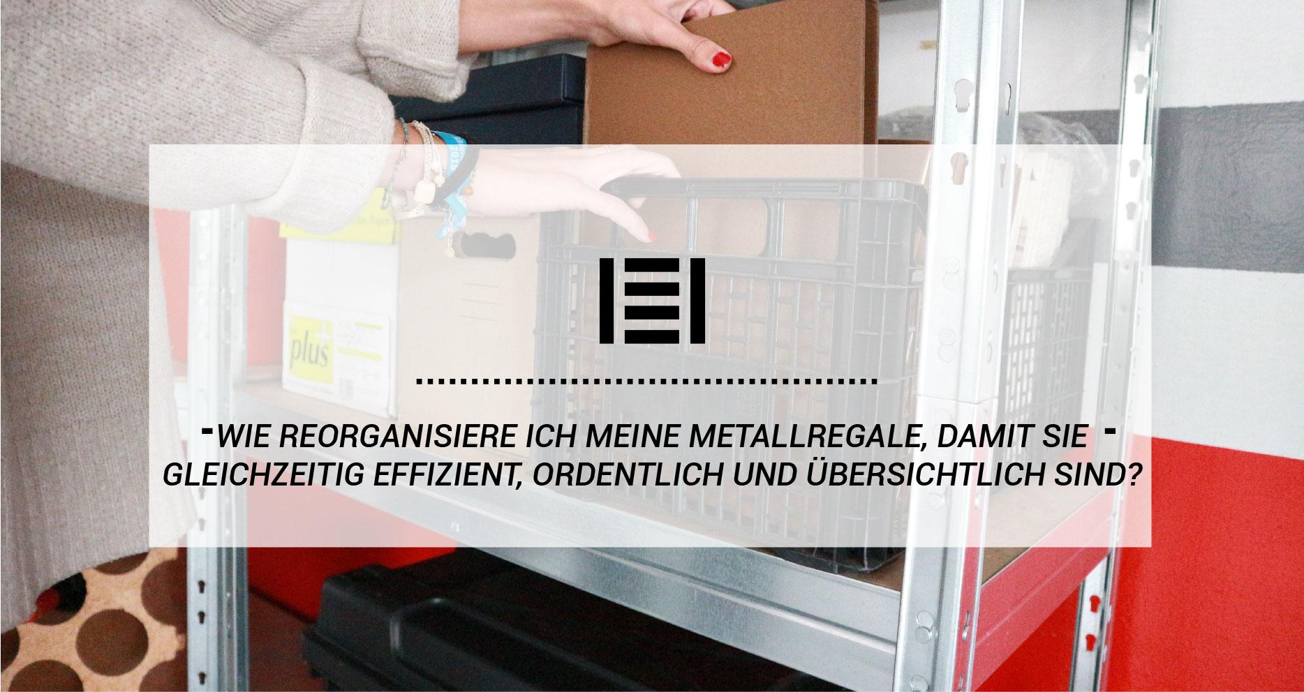 Wie reorganisiere ich meine Metallregale, damit sie gleichzeitig effizient, ordentlich und übersichtlich sind?
